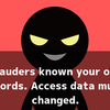 「Frauders known your old passwords. Access data must be changed.」は詐欺メールなので無視しよう!