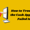 How to Troubleshoot the Cash App Transfer Failed Issue?