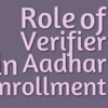Who is Verifier in Aadhar Enrollment System at the time of Enrollment?