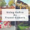 【旅カメラ】旅の相棒はGoPro先輩に任せよう。【HERO5 session】