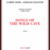 Larry Ochs - Gerald Cleaver / Songs of the Wild Cave