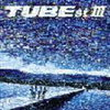 Tube 「Tubest Ⅲ」