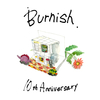 Burnish 10th Anniversary !!!