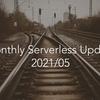 Monthly Serverless Update 202105