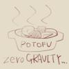 zero GRAVITY POTOFU……(は?)