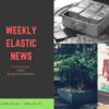 今週のElastic News (2018/09/09~2018/09/15)