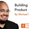 プロダクトを作る (Startup School 2018 #05, Michael Seibel)