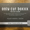 only cut boxxx|博多区 美理容室 日記