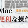 Macを使い始めたら知っておきたい,意外と気づかない便利な操作【随時更新】