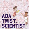 Ada Twist, Scientist  by Andrea Beaty & David Roberts