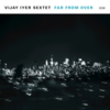 Vijay Iyer Sextet『Far from Over』
