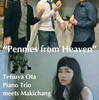 "Tetsuya Ota Piano Trio meets Makichang "" Pennies from Heaven """