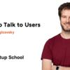 ユーザーインタビューの基本(Startup School 2019 #02)