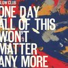 Slow Club/One Day All Of This Won't Matter Anymore