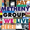 We Live Here~Pat Metheny Group