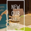 【Teens Cafe】 NEW OUR TABLE STYLE―華やかさをプラス。