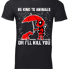 Charming Deadpool Be Kind To Animals Or I'll Kill You shirt