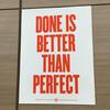 Done is better than perfect. 完璧を目指すよりまず終わらせろ