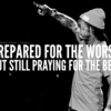 Lil Wayneの格言「最悪の事態に備えろ、でも最良を祈り続けろ」