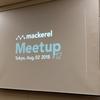 Mackerel Meetup #12 Tokyo に行ってきた 講演メモ&感想