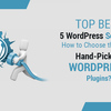 Top Best 5 Tips on Choosing the WordPress Finest Hand-Picked Plugins 2016