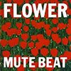 Mute Beat『Flower』 6.7
