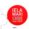 IELA MARI:THEWORLD THROUGH A LENS