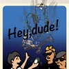 Hey,dude!