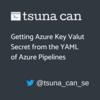 Azure Pipelines の YAML から Azure Key Valut のシークレットにアクセスする