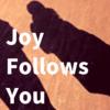 純粋な思考をし続けたら、自分の影が必ずついてくるように、  喜びが後について来る。