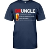 (New Version) BEER DRUNCLE BEER LIKE A NORMAL UNCLE ONLY DRUNKER SHIRT