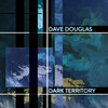 Dave Douglas: Dark Territory (2014) なんだか既視(聴)感のようなものがあるが