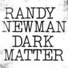 """Dark Matter""についてのRandy Newmanへのインタビュー(Pitchfork)"