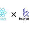 【React】ErrorBoundary × Bugsnagによるエラー対応