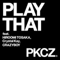 PLAY THAT feat. 登坂広臣,Crystal Kay,CRAZYBOY / PKCZ(R) ポチした♪