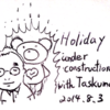 Holiday under construction with Taskuma