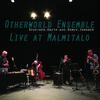Otherworld Ensemble / Live at Malmitalo