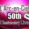 L'Arc〜en〜Ciel 50th L'Anniversary LIVE ライブレポート part1