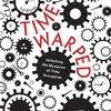 Time Warped: Unlocking the Mysteries of Time Perception by Claudia Hammond