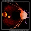 Anthony Braxton - Echo Echo Mirror House (NYC) 2011