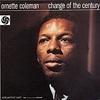 CHANGE OF THE CENTURY/ORNETTE COLEMAN