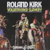Roland Kirk『Volunteered Slavery』