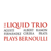 The Liquid Trio - Plays Bernoulli