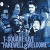 "T-SQUARE LIVE ""FAREWELL & WELCOME"" / T-SQUARE (1991 FLAC)"