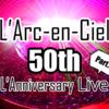 L'Arc〜en〜Ciel 50th L'Anniversary LIVE ライブレポート part6